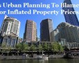 Is Urban Planning to Blame for Inflated Property Prices?