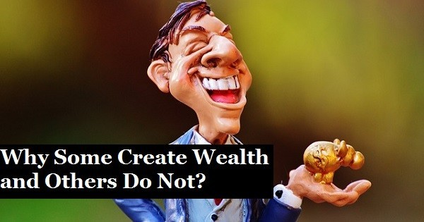 Why Some Create Wealth and Others Do Not