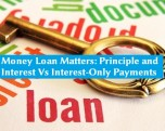 Money Loan Matters: Principal and Interest Vs Interest-Only Payments