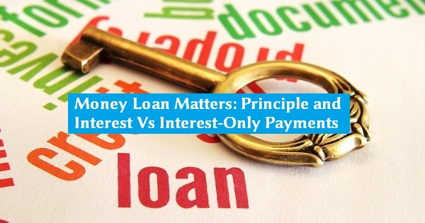 Money loan matters principal and interest vs interest for Loan for land only