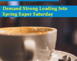 Demand Strong Leading Into Spring Super Saturday