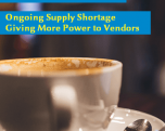 Ongoing Supply Shortage Giving More Power to Vendors