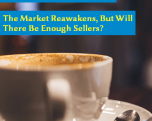 The Market Reawakens, But Will There Be Enough Sellers?